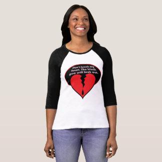 Don't Break My Heart The Black Goo Will Leak Out T-Shirt