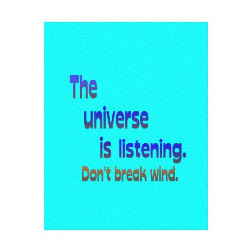 Don't Break Wind - Universe is Listening Canvas Prints