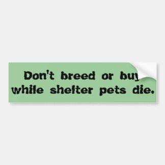 Don't Breed or Buy Bumper Sticker
