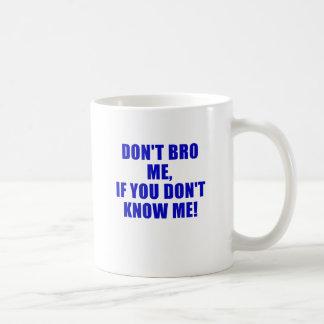 Dont Bro Me If You Dont Know Me Basic White Mug