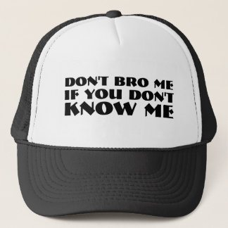 Dont Bro Me If You Dont Know Me Trucker Hats