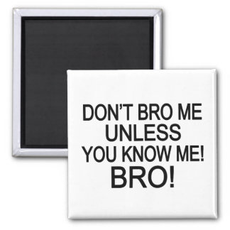 Don't Bro Me Magnet