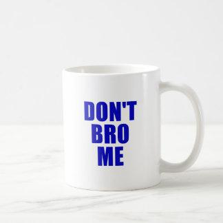 Dont Bro Me Basic White Mug