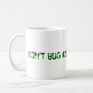 DON'T BUG ME ! BASIC WHITE MUG