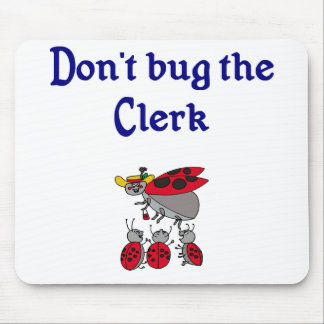 Don't Bug the Clerk Mousepad