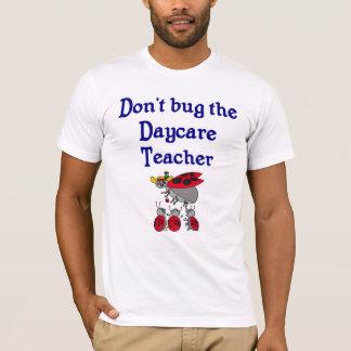 Don't bug the Daycare Teacher T-shirt