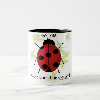 Don't bug the Lady Coffee Mugs