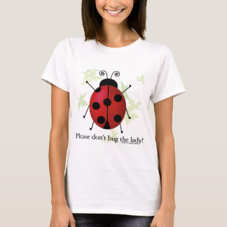 Don't bug the Lady T-Shirt