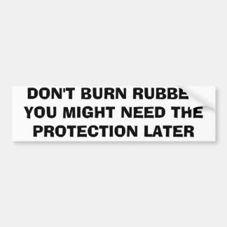 Don't burn rubber, you might need the protection bumper sticker