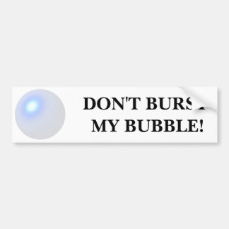 Don't Burst My Bubble Bumper Sticker