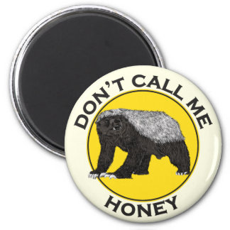 Don't Call Me Honey, Honey Badger Feminist Slogan Magnet