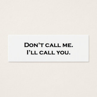 Don't call me. I'll call you. Mini Business Card