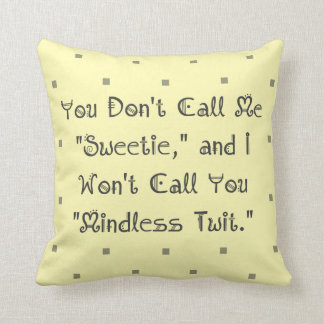 Don't Call Me Sweetie. Mindless Twit Cushion