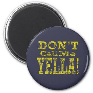 Don't Call Me Yella - Round Magnet