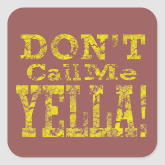 Don't Call Me Yella - Square Stickers