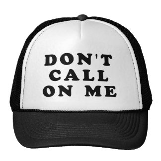 Don't Call On Me Cap