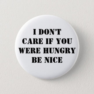 Don't Care if Hungry Be Nice 6 Cm Round Badge