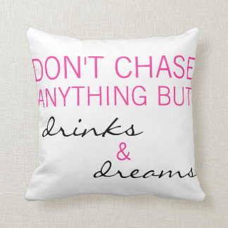 Don't Chase Anything But Drinks & Dreams Pillow Throw Cushions
