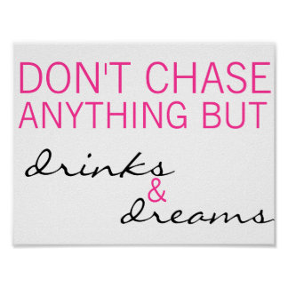 Don't Chase Anything But Drinks & Dreams Poster