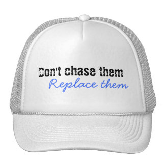 Don't chase them, Replace them Trucker Hats