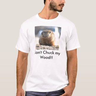 Don't chuck my wood T-Shirt