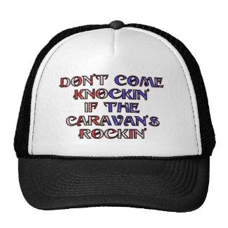 Don't come knockin' of the caravan's rockin' cap