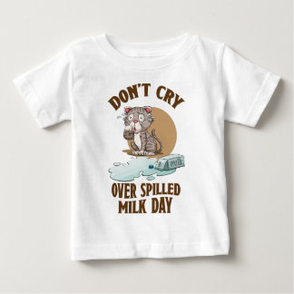 Don't Cry Over Spilled Milk Day - Appreciation Day Baby T-Shirt