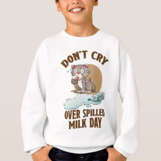 Don't Cry Over Spilled Milk Day - Appreciation Day Sweatshirt