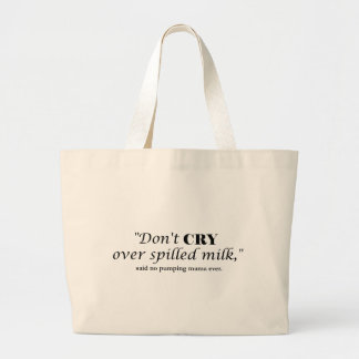 """""""Don't cry over spilled milk"""" said no pumping mama Large Tote Bag"""