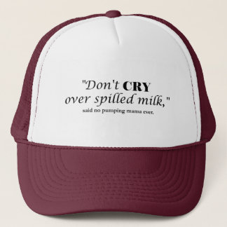 """""""Don't cry over spilled milk"""" said no pumping mama Trucker Hat"""