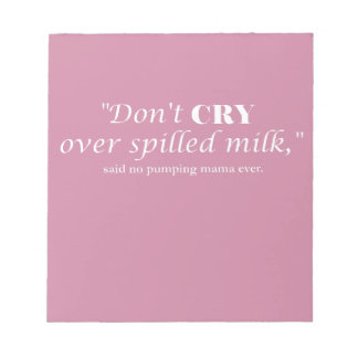 """Don't cry over spilled milk"" with white lettering Notepad"