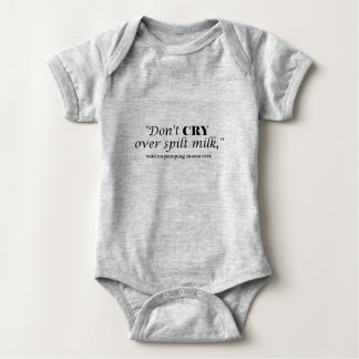 """""""Don't cry over spilt milk"""" said no pumping mama Baby Bodysuit"""