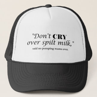 """""""Don't cry over spilt milk"""" said no pumping mama Trucker Hat"""