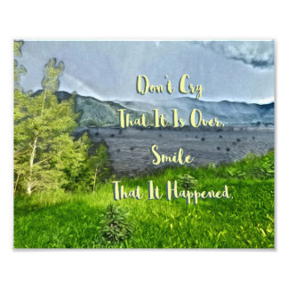 Don't Cry That It Is Over Smile It Happened Art Photographic Print