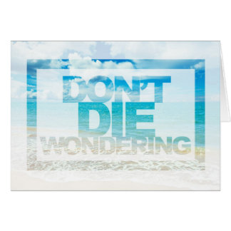 Don't Die Wondering | Motivational Quote Greeting Card
