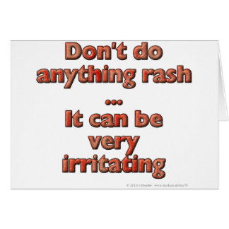Don't do anything rash...It can be very irritating Greeting Card