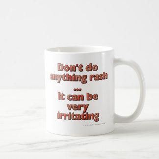 Don't do anything rash...It can be very irritating Coffee Mug