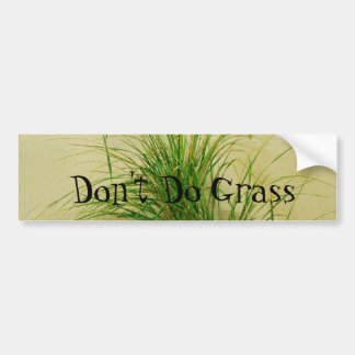 Don't Do Grass Bumper Sticker