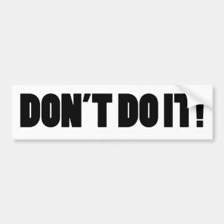 DON'T DO IT! BUMPER STICKER