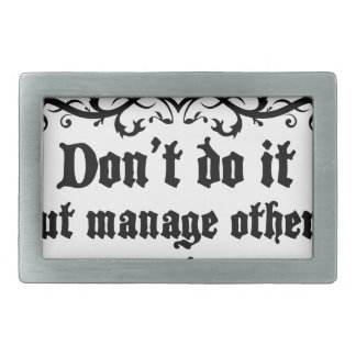 DonT do It But Manage Others Who Do It Belt Buckle