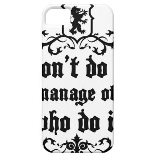 DonT do It But Manage Others Who Do It Case For The iPhone 5