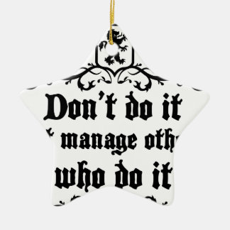 DonT do It But Manage Others Who Do It Ceramic Ornament