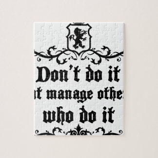 DonT do It But Manage Others Who Do It Jigsaw Puzzle