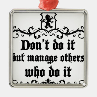 DonT do It But Manage Others Who Do It Metal Ornament