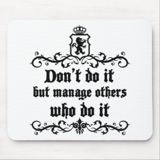 DonT do It But Manage Others Who Do It Mouse Pad