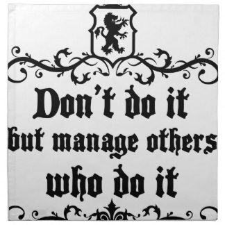 DonT do It But Manage Others Who Do It Napkin