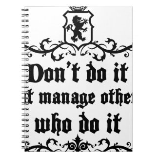 DonT do It But Manage Others Who Do It Notebook