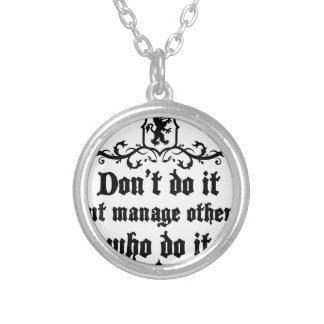 DonT do It But Manage Others Who Do It Silver Plated Necklace