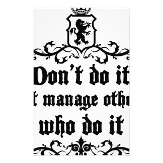 DonT do It But Manage Others Who Do It Stationery