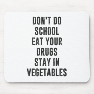 Don't Do School Eat Your Drugs Stay In Vegetables Mouse Pad